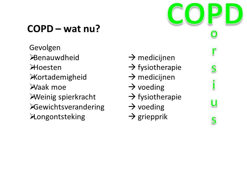COPD – wat nu? Gevolgen  Benauwdheid  medicijnen  Hoesten  fysiotherapie  Kortademigheid  medicijnen  Vaak moe  voeding  Weinig spierkracht 