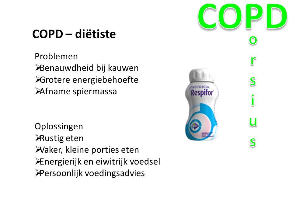 COPD – diëtiste Problemen  Benauwdheid bij kauwen  Grotere energiebehoefte  Afname spiermassa Oplossingen  Rustig eten  Vaker, kleine porties ete