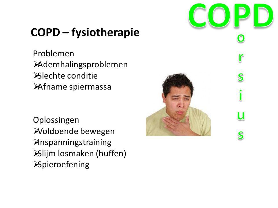 COPD – fysiotherapie Problemen  Ademhalingsproblemen  Slechte conditie  Afname spiermassa Oplossingen  Voldoende bewegen  Inspanningstraining  S
