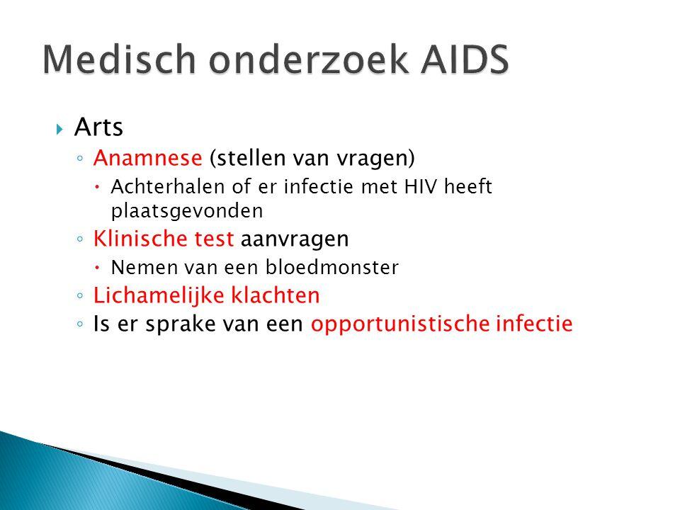  Arts ◦ Anamnese (stellen van vragen)  Achterhalen of er infectie met HIV heeft plaatsgevonden ◦ Klinische test aanvragen  Nemen van een bloedmonst