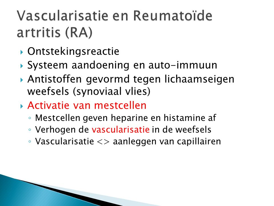  Ontstekingsreactie  Systeem aandoening en auto-immuun  Antistoffen gevormd tegen lichaamseigen weefsels (synoviaal vlies)  Activatie van mestcell