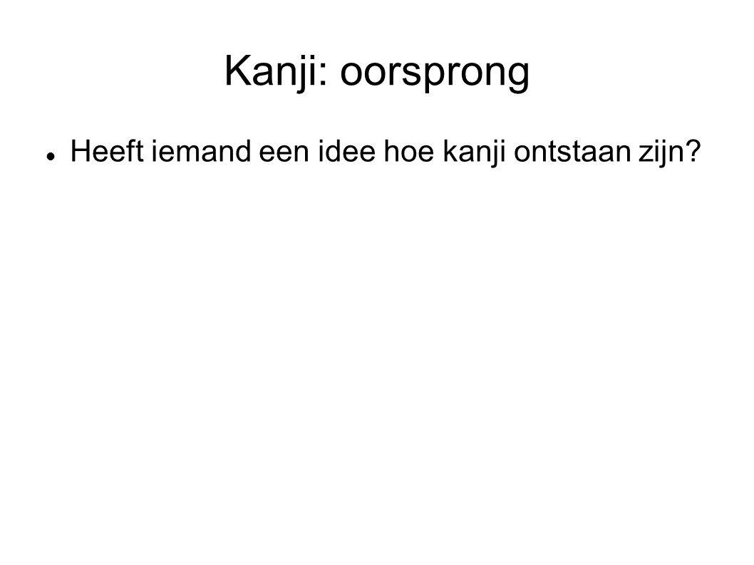 Kanji: oorsprong Heeft iemand een idee hoe kanji ontstaan zijn