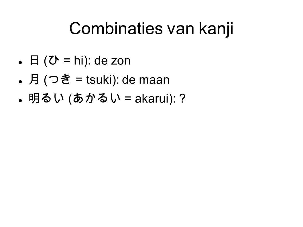 Combinaties van kanji 日 ( ひ = hi): de zon 月 ( つき = tsuki): de maan 明るい ( あかるい = akarui):