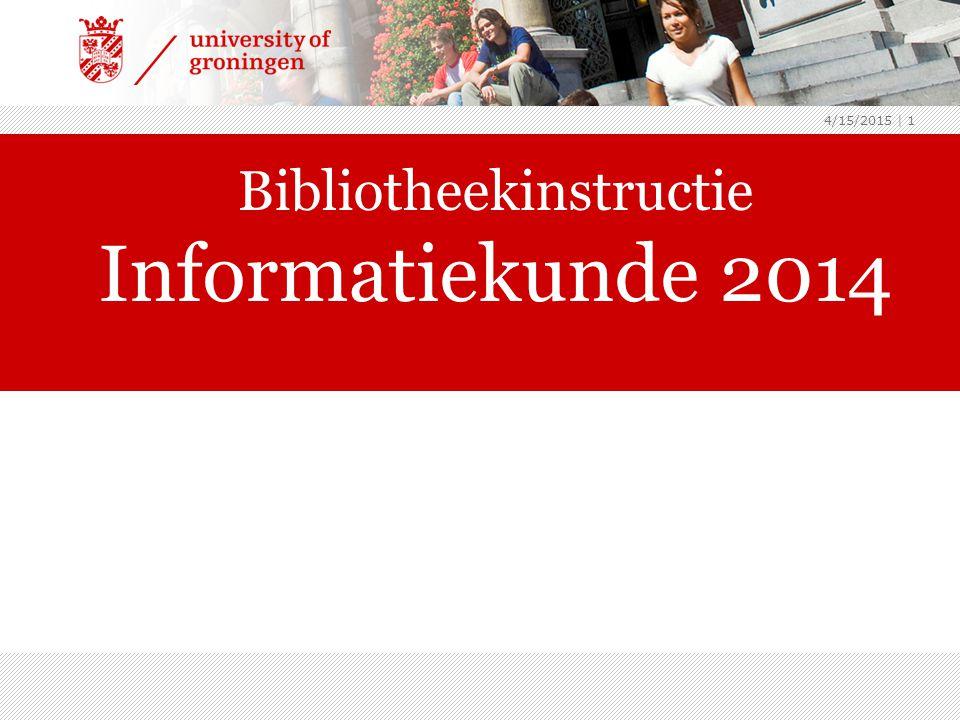4/15/2015 | 1 Bibliotheekinstructie Informatiekunde 2014