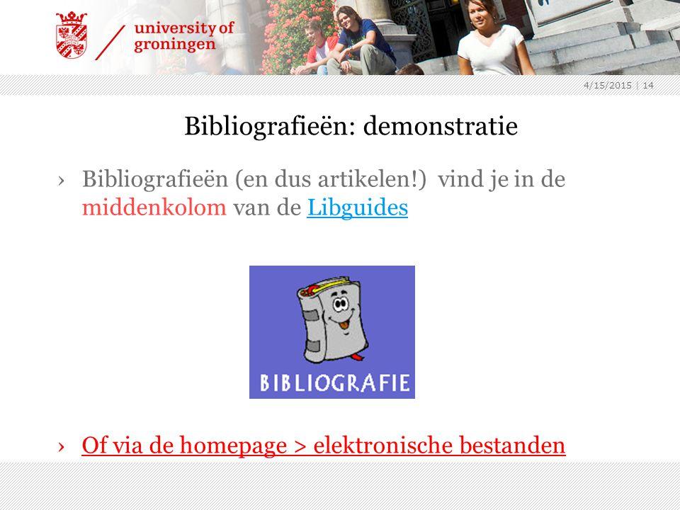 4/15/2015 | 14 Bibliografieën: demonstratie ›Bibliografieën (en dus artikelen!) vind je in de middenkolom van de LibguidesLibguides ›Of via de homepage > elektronische bestanden
