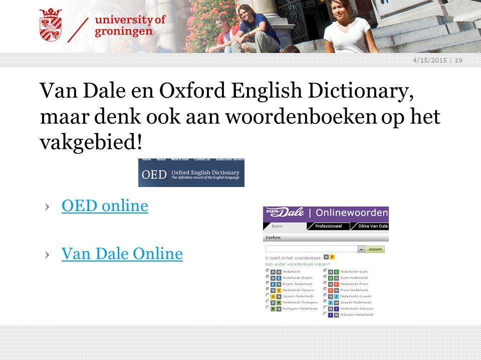 4/15/2015 | 19 Van Dale en Oxford English Dictionary, maar denk ook aan woordenboeken op het vakgebied.
