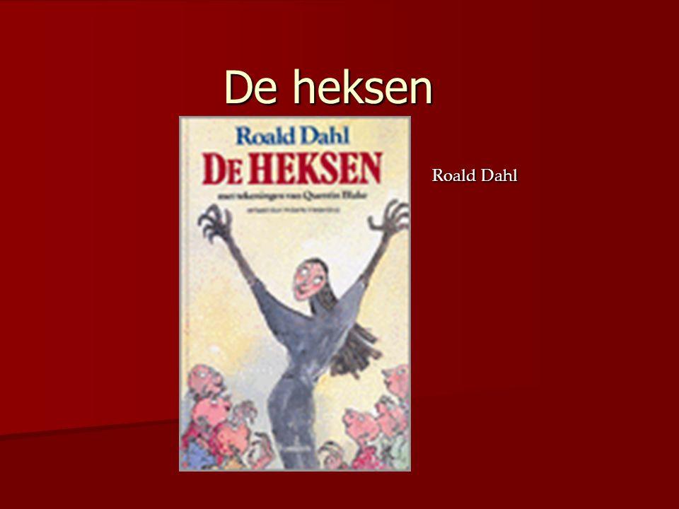 Titel: De heksen Titel: De heksen Auteur: Roald Dahl Auteur: Roald Dahl Uitgever: De fontein Uitgever: De fontein ISBN: 90-261-128-15 ISBN: 90-261-128-15