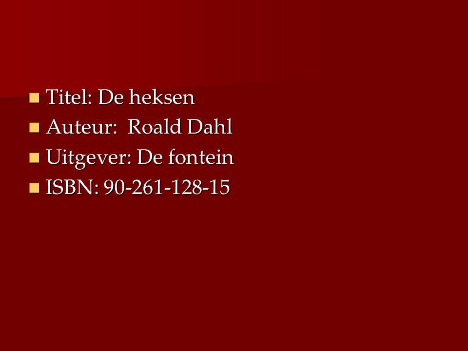 Titel: De heksen Titel: De heksen Auteur: Roald Dahl Auteur: Roald Dahl Uitgever: De fontein Uitgever: De fontein ISBN: 90-261-128-15 ISBN: 90-261-128