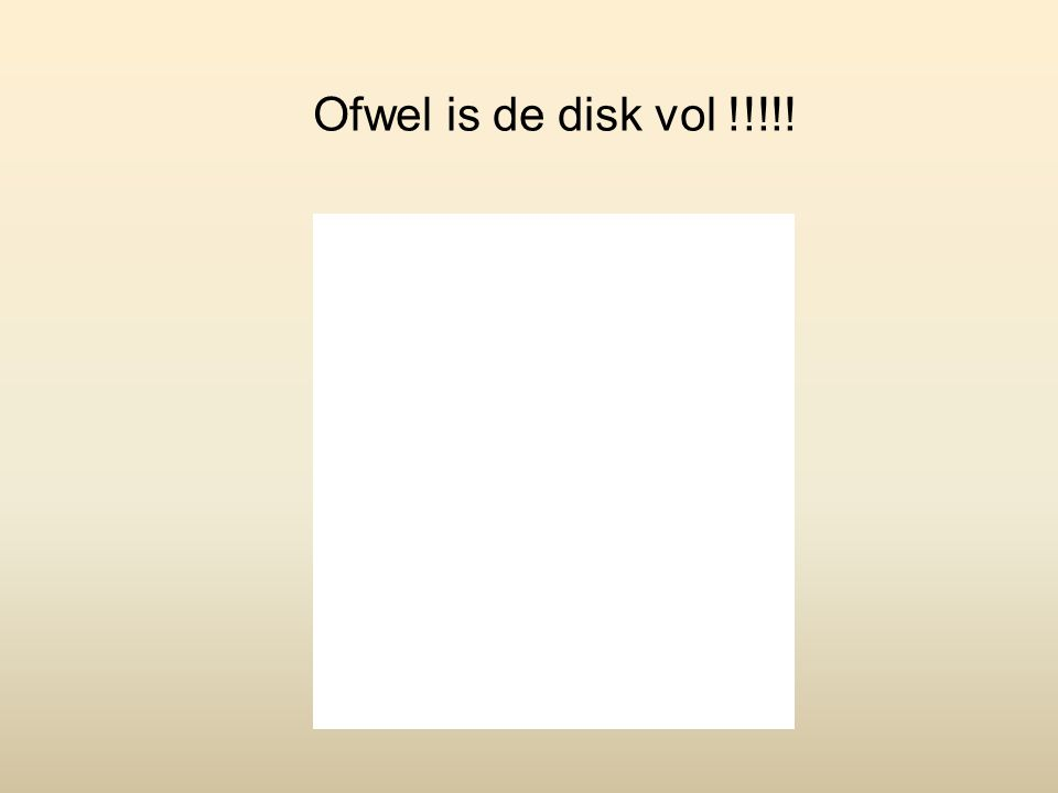Ofwel is de disk vol !!!!!