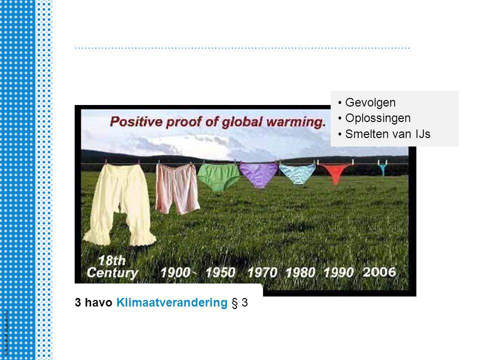 3 havo Klimaatverandering § 3 Gevolgen Oplossingen Smelten van IJs