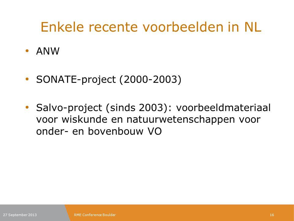 Enkele recente voorbeelden in NL ANW SONATE-project (2000-2003) Salvo-project (sinds 2003): voorbeeldmateriaal voor wiskunde en natuurwetenschappen voor onder- en bovenbouw VO 27 September 2013RME Conference Boulder16