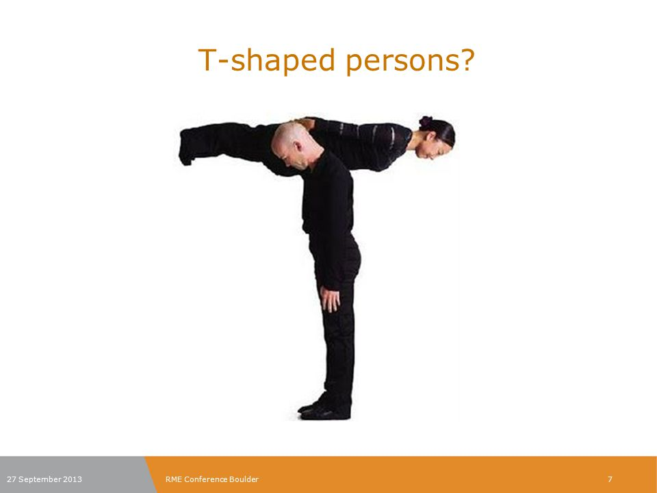 T-shaped persons The concept 'T-shaped persons' is a metaphor used in job recruitment to describe the abilities of persons in the workforce.