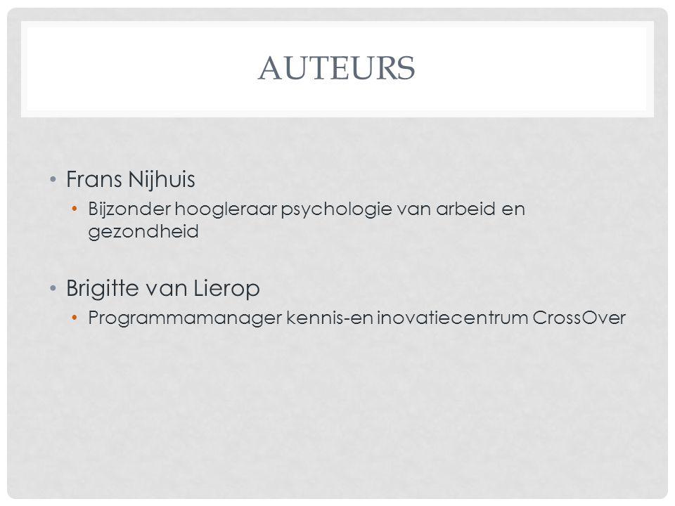 AUTEURS Frans Nijhuis Bijzonder hoogleraar psychologie van arbeid en gezondheid Brigitte van Lierop Programmamanager kennis-en inovatiecentrum CrossOv