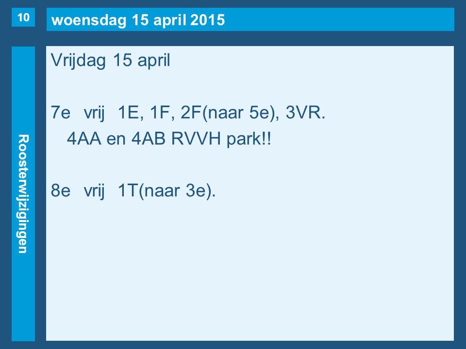 woensdag 15 april 2015 Roosterwijzigingen Vrijdag 15 april 7evrij1E, 1F, 2F(naar 5e), 3VR.