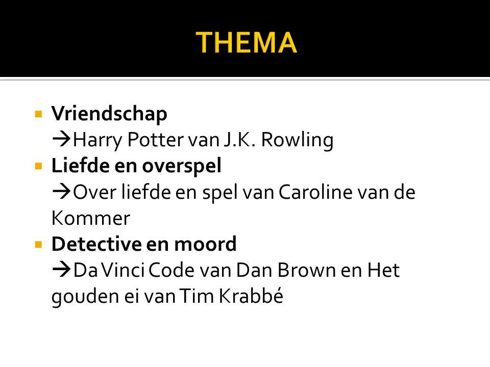  Vriendschap  Harry Potter van J.K. Rowling  Liefde en overspel  Over liefde en spel van Caroline van de Kommer  Detective en moord  Da Vinci Co