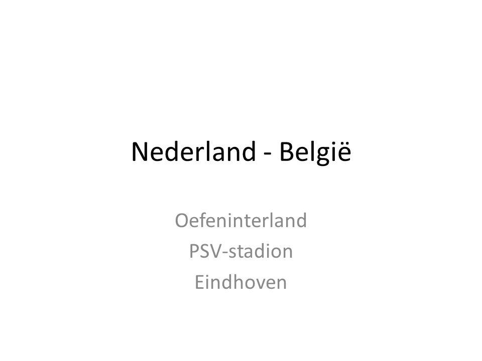 Nederland - België Oefeninterland PSV-stadion Eindhoven