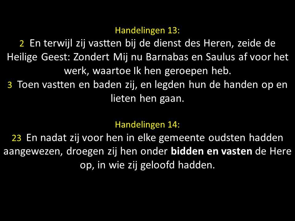 Handelingen 13: 2 En terwijl zij vastten bij de dienst des Heren, zeide de Heilige Geest: Zondert Mij nu Barnabas en Saulus af voor het werk, waartoe