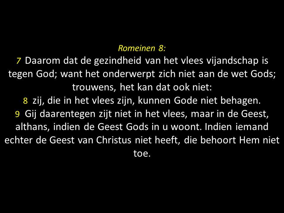 Romeinen 8: 7 Daarom dat de gezindheid van het vlees vijandschap is tegen God; want het onderwerpt zich niet aan de wet Gods; trouwens, het kan dat oo