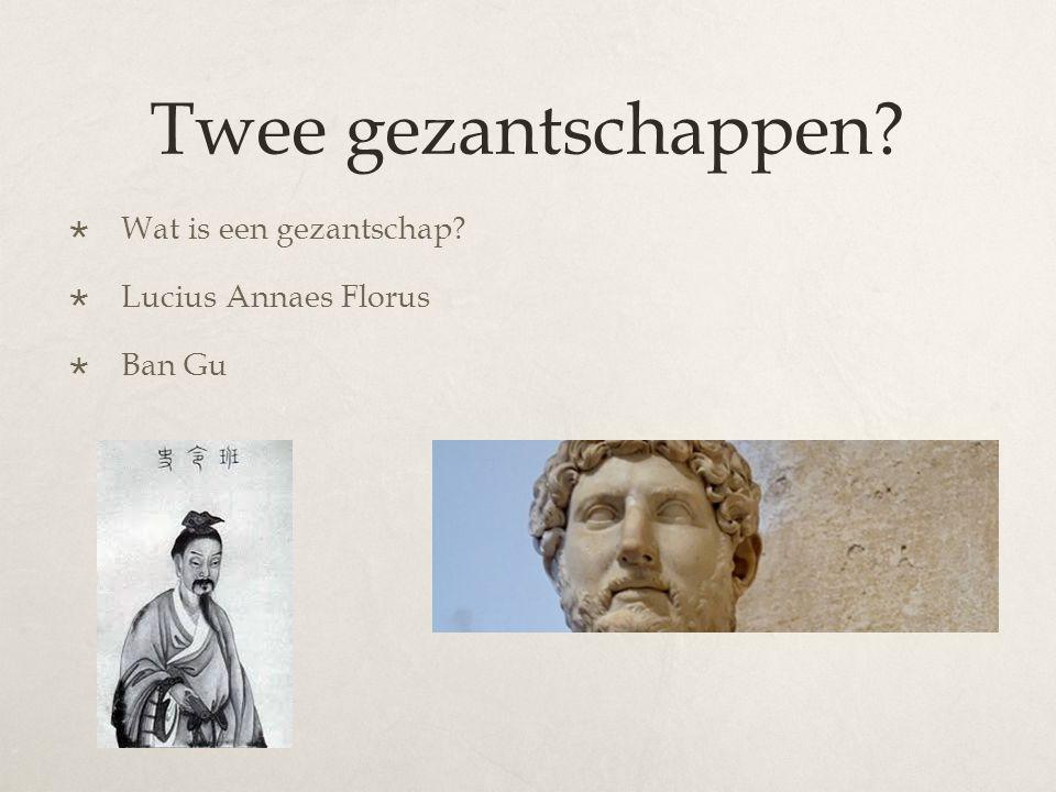 Twee gezantschappen?  Wat is een gezantschap?  Lucius Annaes Florus  Ban Gu