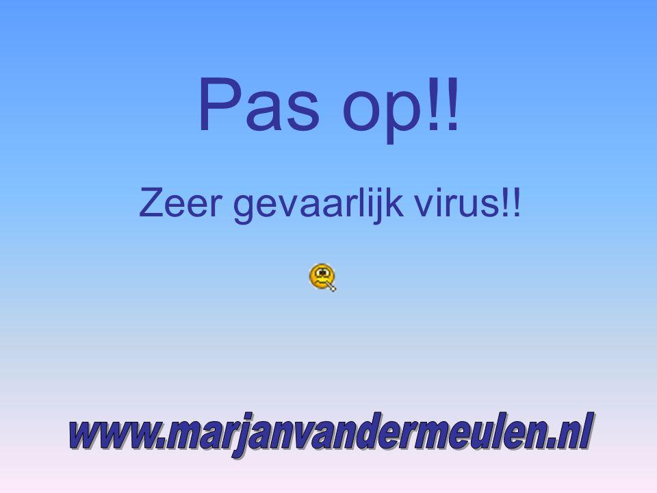 Pas op!! Zeer gevaarlijk virus!!