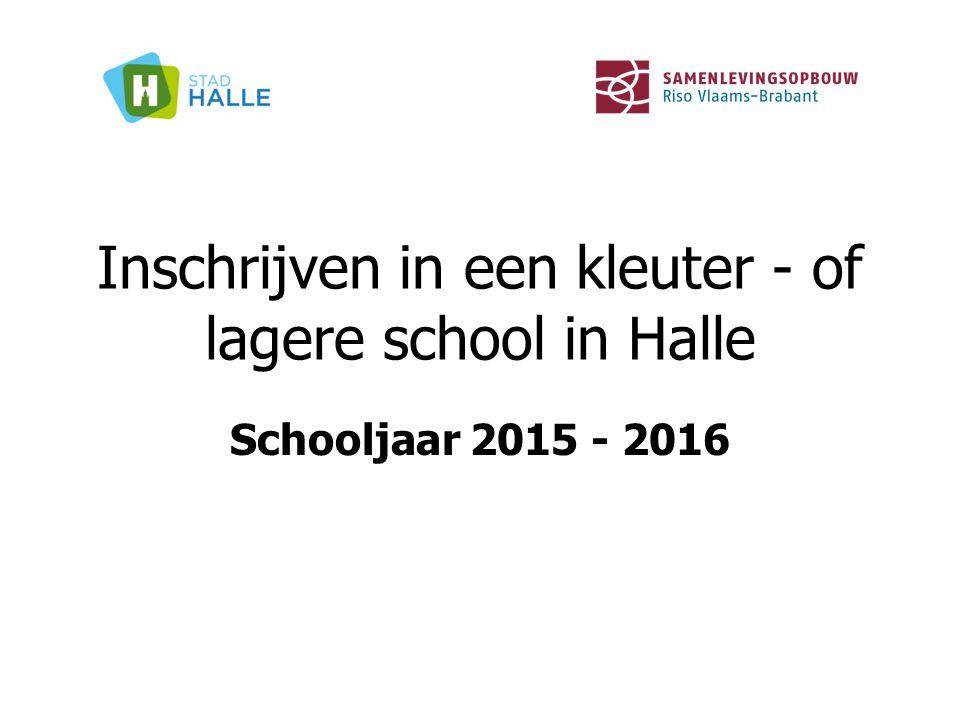 Inschrijven in een kleuter - of lagere school in Halle Schooljaar 2015 - 2016