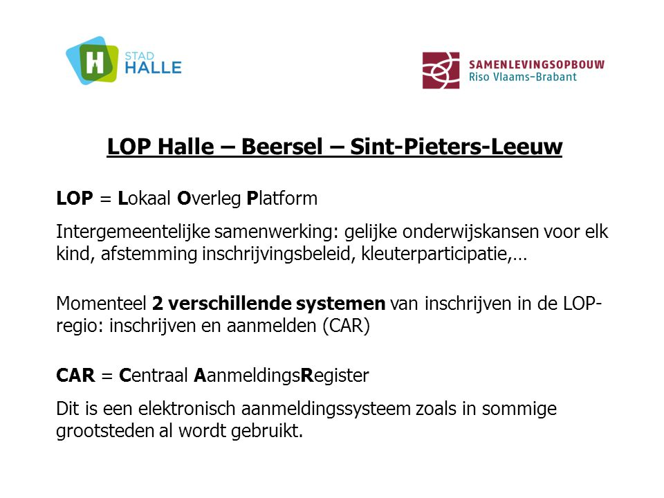 LOP Halle – Beersel – Sint-Pieters-Leeuw LOP = Lokaal Overleg Platform Intergemeentelijke samenwerking: gelijke onderwijskansen voor elk kind, afstemm