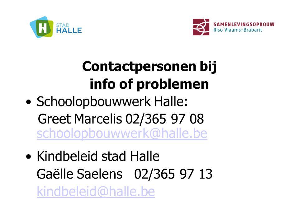 Contactpersonen bij info of problemen Schoolopbouwwerk Halle: Greet Marcelis 02/365 97 08 schoolopbouwwerk@halle.be schoolopbouwwerk@halle.be Kindbele