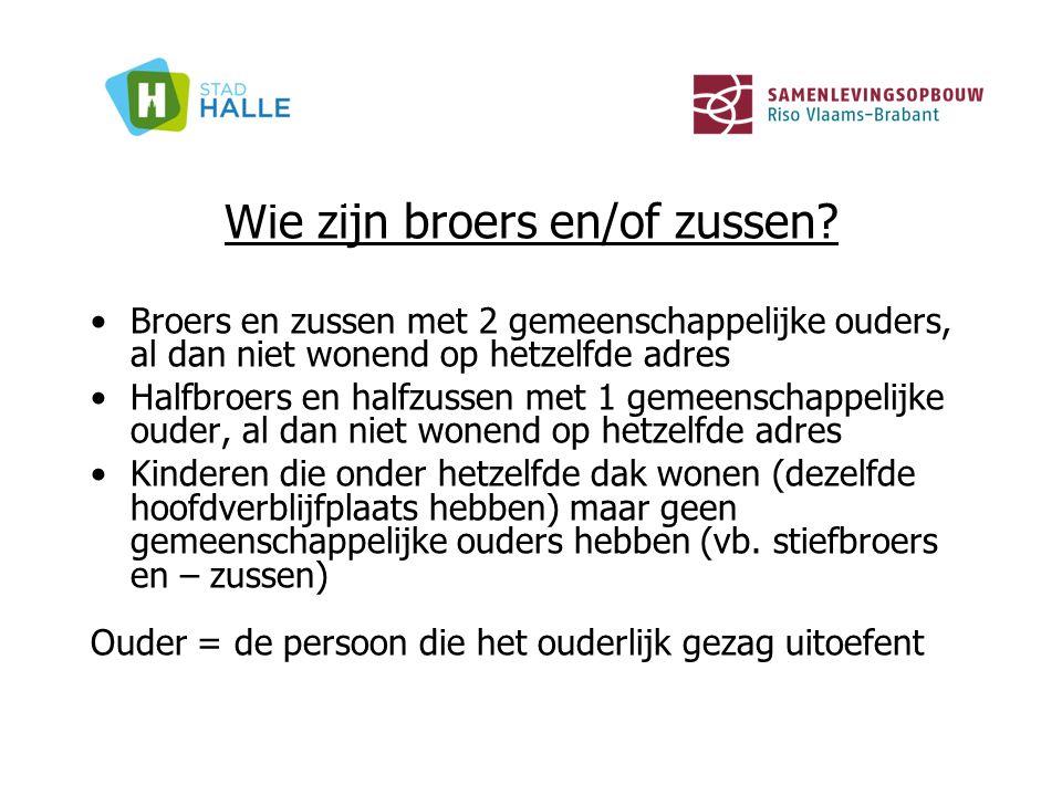 Wie zijn broers en/of zussen? Broers en zussen met 2 gemeenschappelijke ouders, al dan niet wonend op hetzelfde adres Halfbroers en halfzussen met 1 g