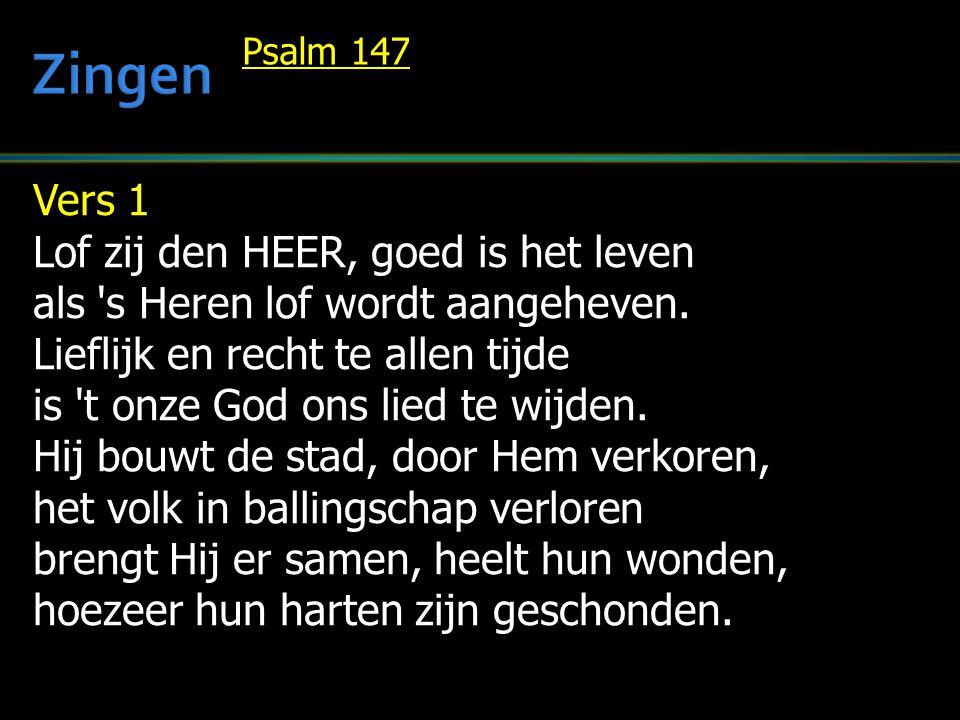 Vers 1 Lof zij den HEER, goed is het leven als 's Heren lof wordt aangeheven. Lieflijk en recht te allen tijde is 't onze God ons lied te wijden. Hij