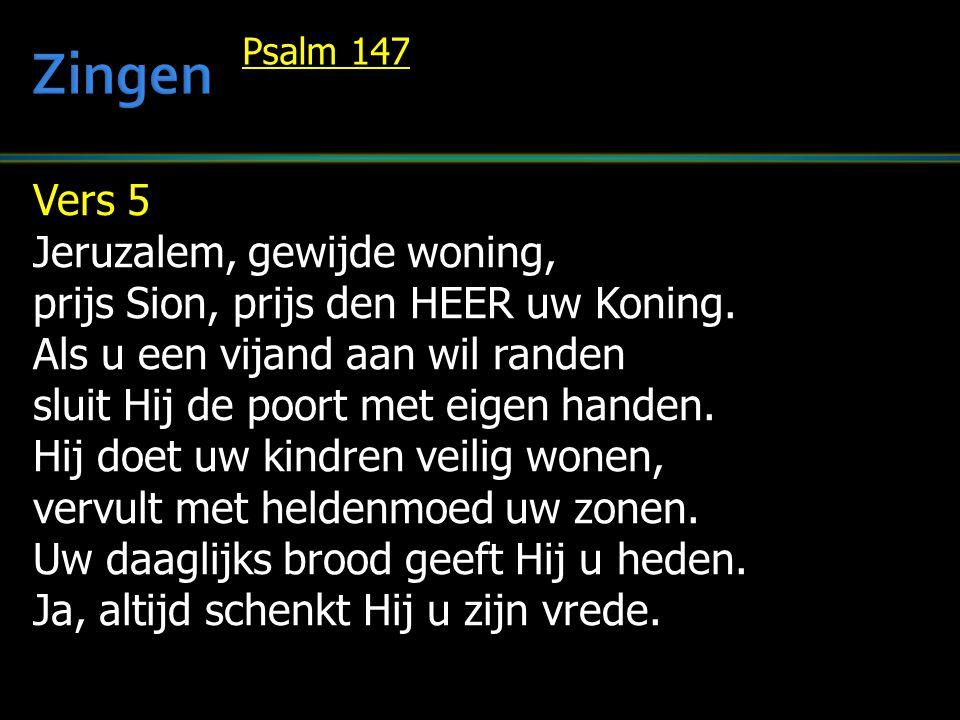 Vers 5 Jeruzalem, gewijde woning, prijs Sion, prijs den HEER uw Koning. Als u een vijand aan wil randen sluit Hij de poort met eigen handen. Hij doet