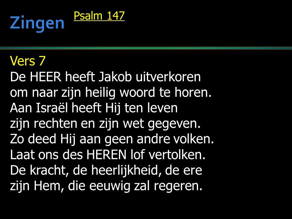 Vers 7 De HEER heeft Jakob uitverkoren om naar zijn heilig woord te horen. Aan Israël heeft Hij ten leven zijn rechten en zijn wet gegeven. Zo deed Hi
