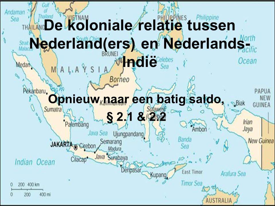 De koloniale relatie tussen Nederland(ers) en Nederlands- Indië Opnieuw naar een batig saldo, § 2.1 & 2.2