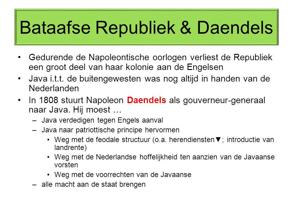Bataafse Republiek & Daendels Gedurende de Napoleontische oorlogen verliest de Republiek een groot deel van haar kolonie aan de Engelsen Java i.t.t.