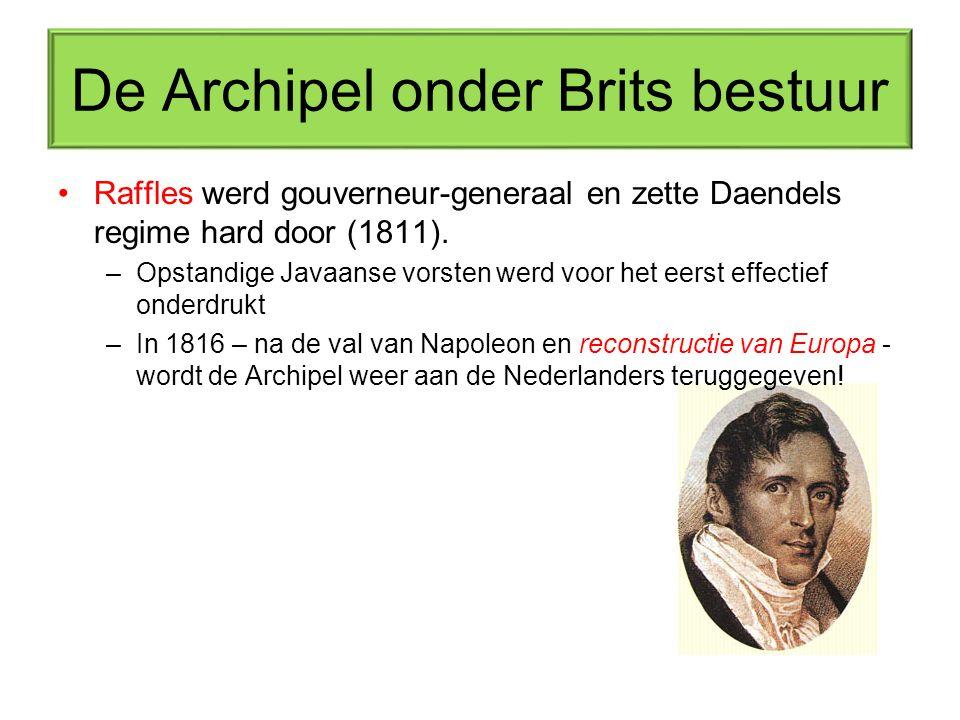 De Archipel onder Brits bestuur Raffles werd gouverneur-generaal en zette Daendels regime hard door (1811).