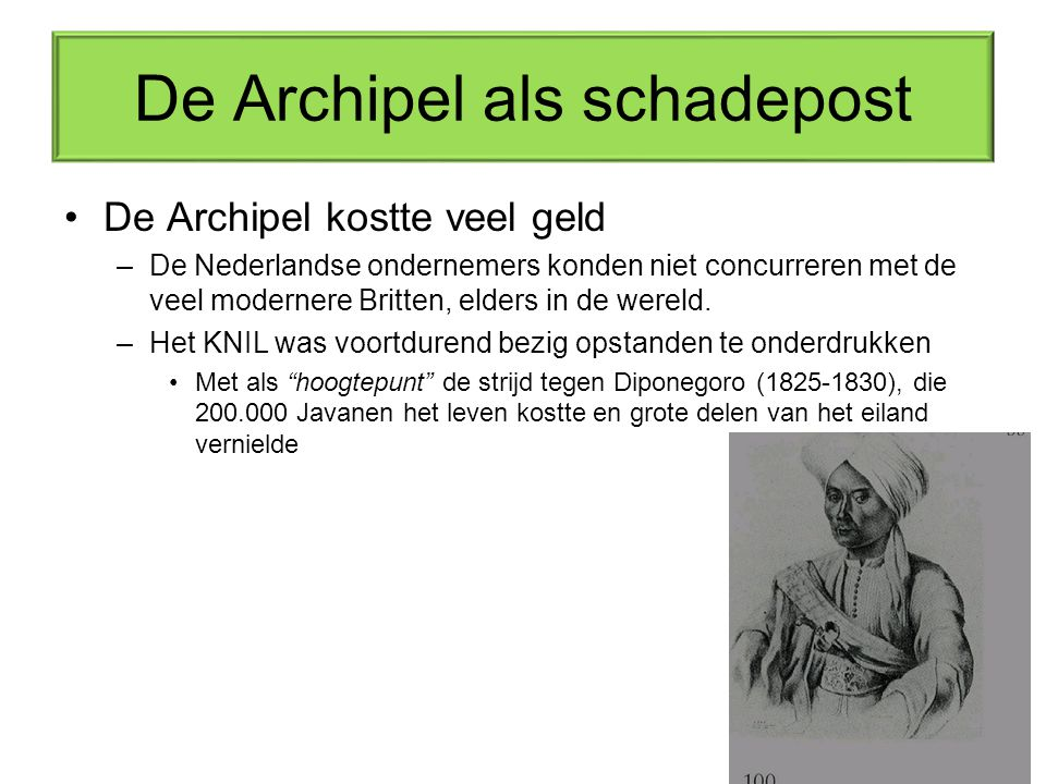 De Archipel als schadepost De Archipel kostte veel geld –De Nederlandse ondernemers konden niet concurreren met de veel modernere Britten, elders in de wereld.
