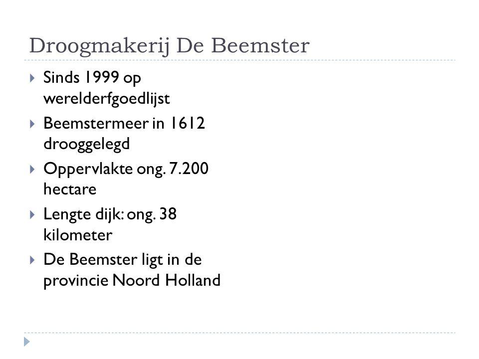 Droogmakerij De Beemster  Sinds 1999 op werelderfgoedlijst  Beemstermeer in 1612 drooggelegd  Oppervlakte ong.