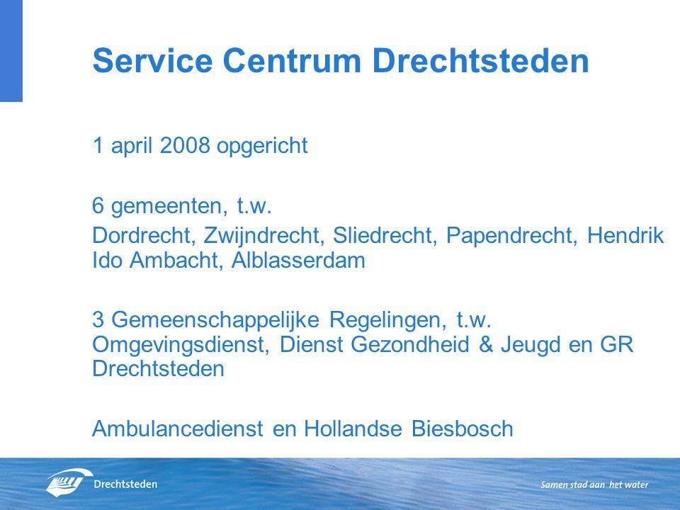 Service Centrum Drechtsteden 1 april 2008 opgericht 6 gemeenten, t.w. Dordrecht, Zwijndrecht, Sliedrecht, Papendrecht, Hendrik Ido Ambacht, Alblasserd