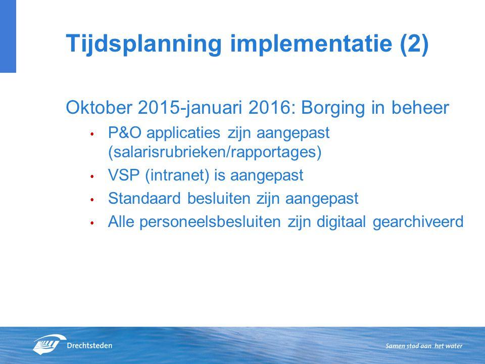 Tijdsplanning implementatie (2) Oktober 2015-januari 2016: Borging in beheer P&O applicaties zijn aangepast (salarisrubrieken/rapportages) VSP (intran