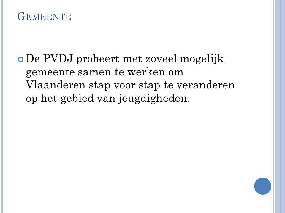 G EMEENTE De PVDJ probeert met zoveel mogelijk gemeente samen te werken om Vlaanderen stap voor stap te veranderen op het gebied van jeugdigheden.