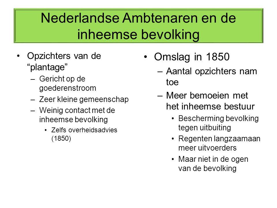 """Nederlandse Ambtenaren en de inheemse bevolking Opzichters van de """"plantage"""" –Gericht op de goederenstroom –Zeer kleine gemeenschap –Weinig contact me"""