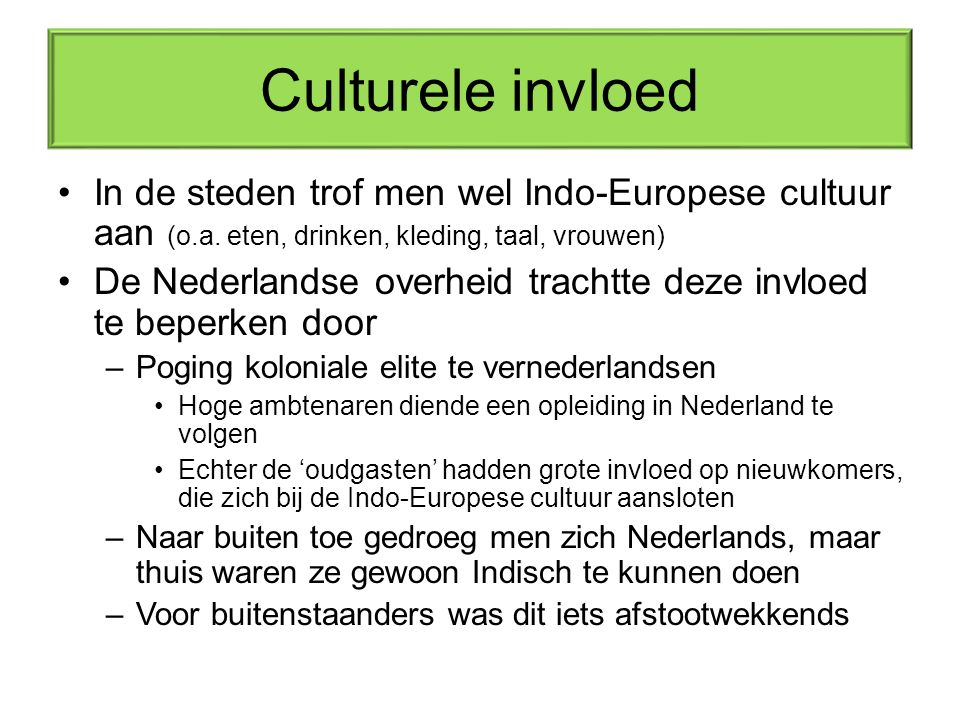 Culturele invloed In de steden trof men wel Indo-Europese cultuur aan (o.a. eten, drinken, kleding, taal, vrouwen) De Nederlandse overheid trachtte de
