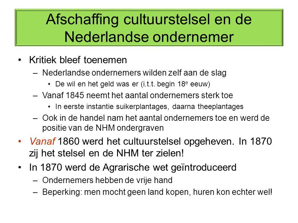 Afschaffing cultuurstelsel en de Nederlandse ondernemer Kritiek bleef toenemen –Nederlandse ondernemers wilden zelf aan de slag De wil en het geld was