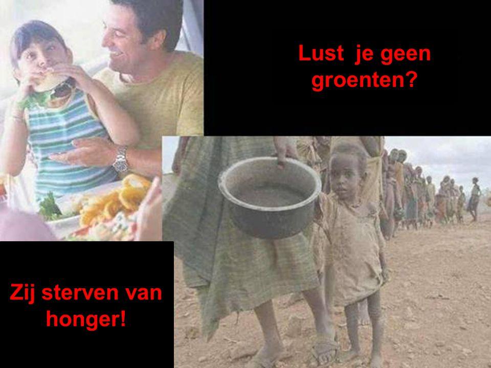 Zij sterven van honger Lust je geen groenten? Zij sterven van honger!