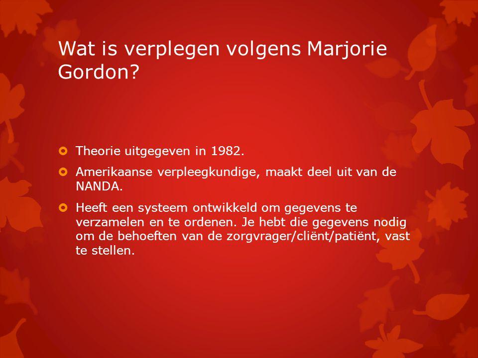 Wat is verplegen volgens Marjorie Gordon?  Theorie uitgegeven in 1982.  Amerikaanse verpleegkundige, maakt deel uit van de NANDA.  Heeft een systee
