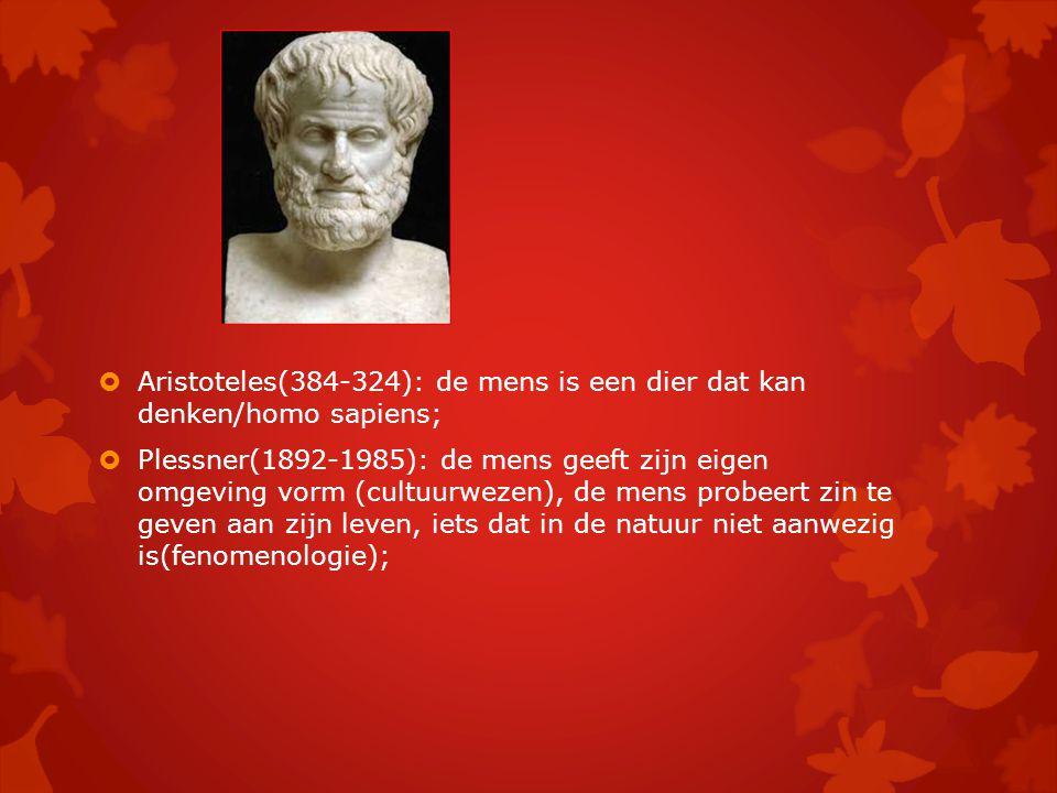 Aristoteles(384-324): de mens is een dier dat kan denken/homo sapiens;  Plessner(1892-1985): de mens geeft zijn eigen omgeving vorm (cultuurwezen), de mens probeert zin te geven aan zijn leven, iets dat in de natuur niet aanwezig is(fenomenologie);