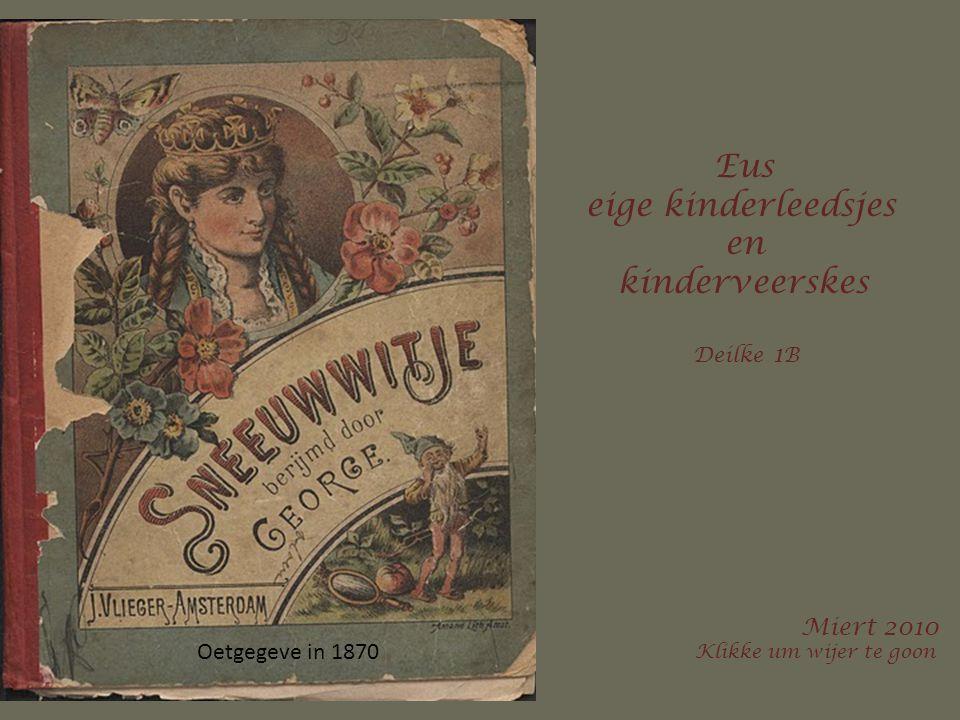 Oetgegeve in 1870 Eus eige kinderleedsjes en kinderveerskes Deilke 1 B Miert 2010 Klikke um wijer te goon