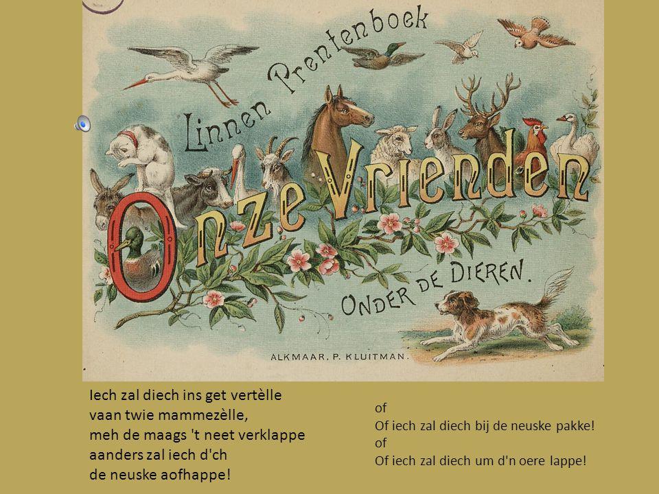 Beukske oet óngeveer 1880 Sjrepkes zètte op e pepèrke en denao tèlle: Ein/ twie/ dao/ Viele/ viele/ vao/ Viele/ viele/ viele/ viele/ Viele/ viele/ vao/ De boer/ dee kaan/ gein twinteg/ tèlle/ twinteg/ stoon/ rs/ dao.