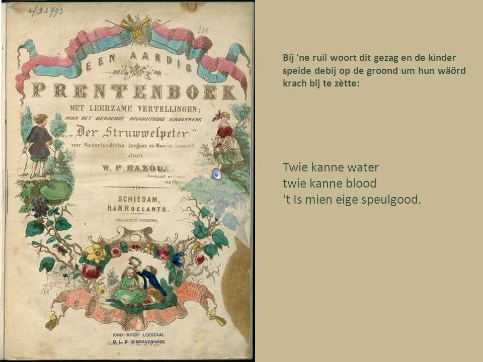 Beukske oet 1918 Ins gegeve blijf gegeve Aofgenome is gestole Dee ziech zoe mer get heet gepak Dee verdwijnt strak in de zak.
