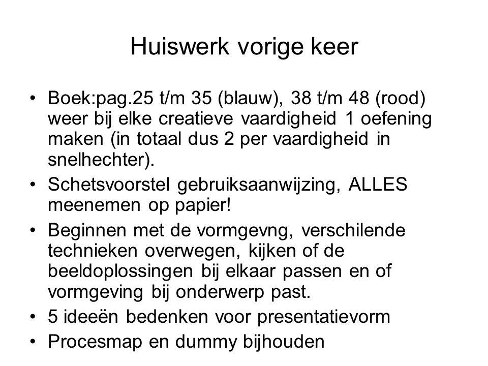 Huiswerk vorige keer Boek:pag.25 t/m 35 (blauw), 38 t/m 48 (rood) weer bij elke creatieve vaardigheid 1 oefening maken (in totaal dus 2 per vaardigheid in snelhechter).