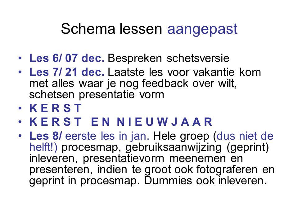 Schema lessen aangepast Les 6/ 07 dec. Bespreken schetsversie Les 7/ 21 dec.